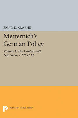 Metternich's German Policy, Volume I: The Contest with Napoleon, 1799-1814