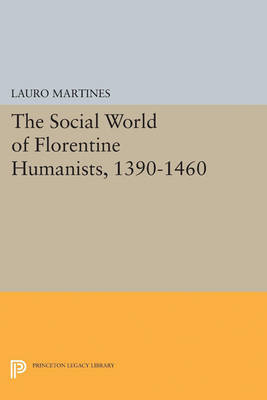 Social World of Florentine Humanists, 1390-1460