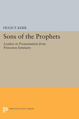 Sons of the Prophets: Leaders in Protestantism from Princeton Seminary