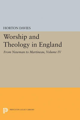 Worship and Theology in England, Volume IV: From Newman to Martineau