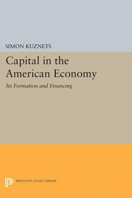 Capital in the American Economy: Its Formation and Financing