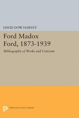 Ford Madox Ford, 1873-1939: Bibliography of Works and Criticism