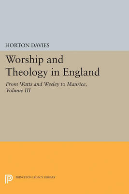 Worship and Theology in England, Volume III: From Watts and Wesley to Maurice
