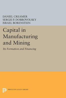 Capital in Manufacturing and Mining: Its Formation and Financing