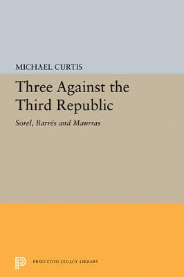 Three Against the Third Republic: Sorel, Barres and Maurras