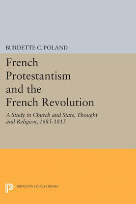 French Protestantism and the French Revolution: Church and State, Thought and Religion, 1685-1815