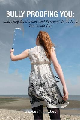 Bully Proofing You: Improving Confidence and Personal Value from the Inside Out