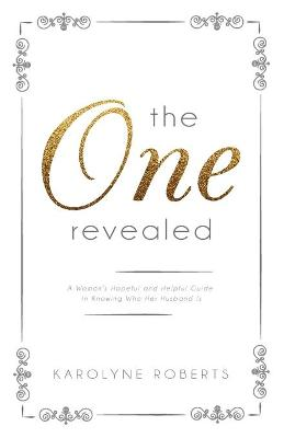"""The One"" Revealed: A Woman's Hopeful and Helpful Guide in Knowing Who Her Husband Is"