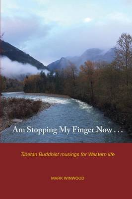Am Stopping My Finger Now: Tibetan Buddhist Musings for Western Life