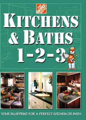 Kitchens and Baths 1-2-3: Your Blueprint for a Perfect Kitchen or Bath