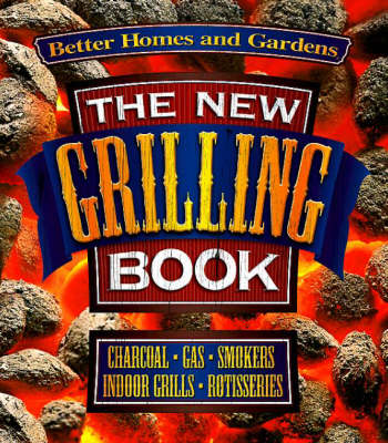 New Grilling Book: Charcoal, Gas, Smokers, Indoor Grills, Rotisseries
