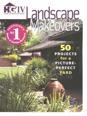 Landscape Makeovers: 50 Projects For a Picture Perfect Yard