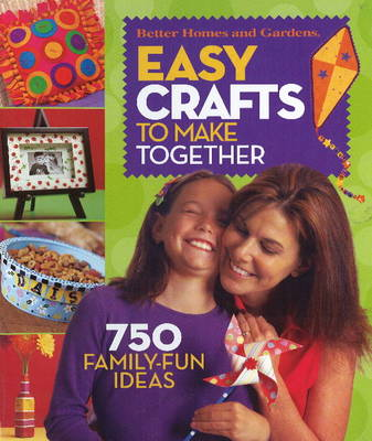Easy Crafts to Make Together: 750 Family Fun Ideas