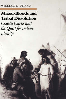 Mixed Bloods and Tribal Dissolution: Charles Curtis and the Quest for Indian Identity