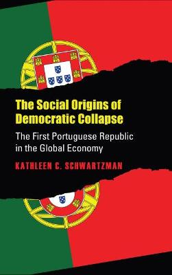 The Social Origins of Democratic Collapse: The First Portuguese Republic in the Global Economy