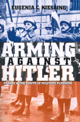 Arming Against Hitler: France and the Limits of Military Planning