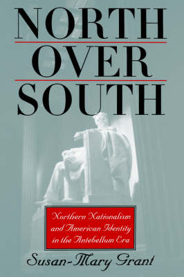 North Over South: Northern Nationalism and American Identity in the Antebellum Era