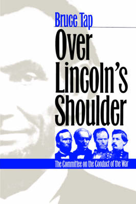 Over Lincoln's Shoulder: The Committee on the Conduct of the War