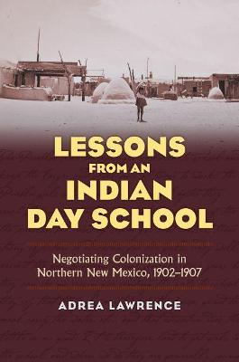 Lessons from an Indian Day School: Negotiating Colonization in Northern New Mexico, 1902-1907