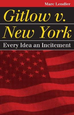 Gitlow v. New York: Every Idea an Incitement