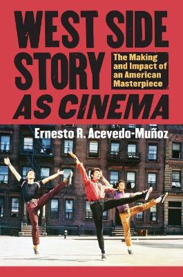 West Side Story' as Cinema: The Making and Impact of an American Masterpiece