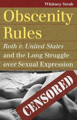 Obscenity Rules: Roth v. United States' and the Long Struggle over Sexual Expression