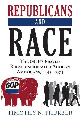 Republicans and Race: The GOP's Frayed Relationship with African Americans, 1945-1974