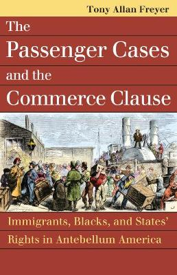 Passenger Cases and the Commerce Clause: Immigrants, Blacks, and States' Rights in Antebellum America