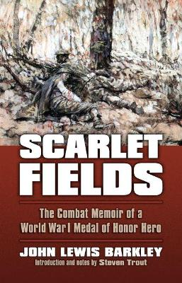 Scarlet Fields: The Combat Memoir of a World War I Medal of Honor Hero