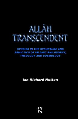 Allah Transcendent: Studies in the Structure and Semiotics of Islamic Philosophy, Theology and Cosmology