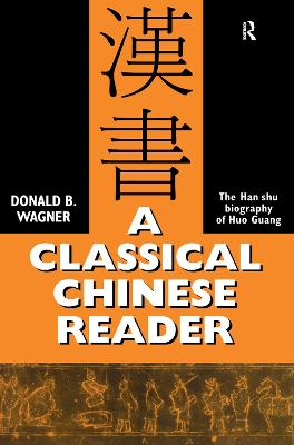 A Classical Chinese Reader: The Han Shu biography of Huo Guang