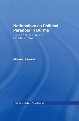 Nationalism as Political Paranoia in Burma: An Essay on the Historical Practice of Power