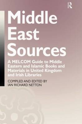Middle East Sources: A MELCOM Guide to Middle Eastern and Islamic Books and Materials in the United Kingdom and Irish Libraries