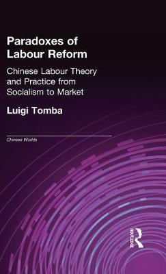 Paradoxes of Labour Reform: Chinese Labour Theory and Practice from Socialism to Market