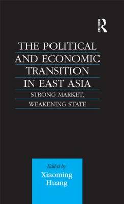 The Political and Economic Transition in East Asia: Strong Market, Weakening State