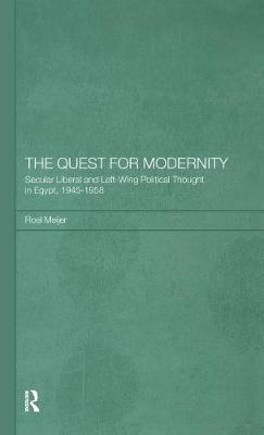 The Quest for Modernity: Secular Liberal and Left-wing Political Thought in Egypt, 1945-1958