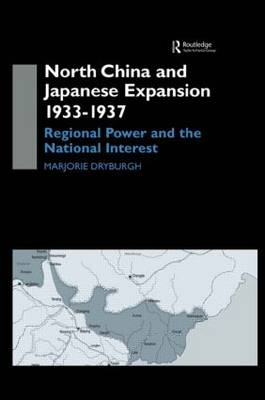 North China and Japanese Expansion, 1933-1937: Regional Power and the National Interest
