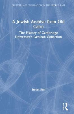 A Jewish Archive from Old Cairo: The History of Cambridge University's Genizah Collection