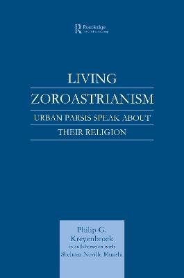 Living Zoroastrianism: Urban Parsis Speak About Their Religion