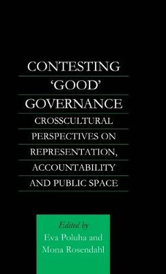 Contesting 'Good' Governance: Crosscultural Perspectives on Representation, Accountability and Public Space