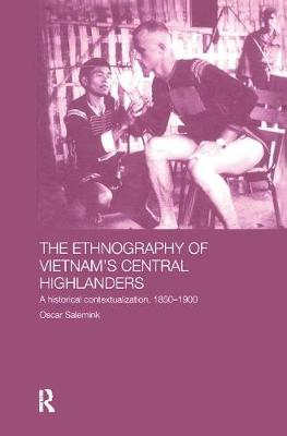 The Ethnography of Vietnam's Central Highlanders: A Historical Contextualization, 1850-1990