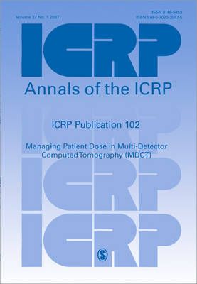 ICRP Publication 102: Managing Patient Dose in Multi-Detector Computed Tomography (MDCT)