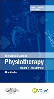 The Concise Guide to Physiotherapy - Volume 1: Assessment