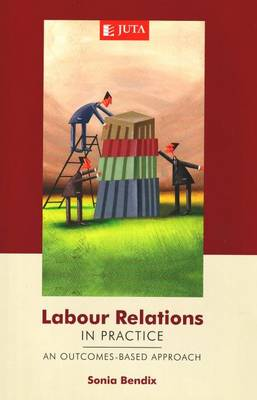 Labour Relations in Practice: An Outcomes-Based Approach