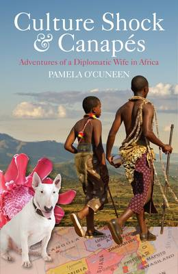Culture Shock and Canapes: Adventures of a Diplomatic Wife in Africa
