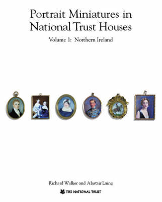 Portrait Miniatures in National Trust Houses: v.1: Northern Ireland
