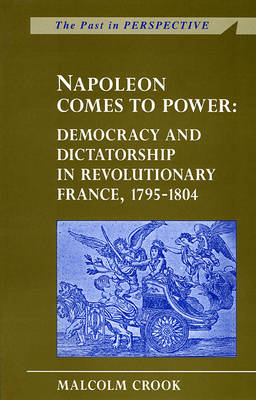 Napoleon Comes to Power: Democracy and Dictatorship in Revolutionary France, 1795-1804