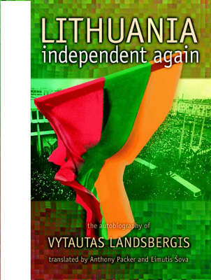 Lithuania, Independent Again: The Autobiography of Vytautas Landsbergis