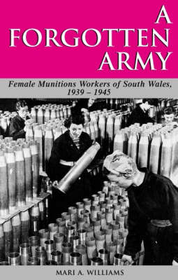 A Forgotten Army: The Female Munitions Workers of South Wales, 1939-1945
