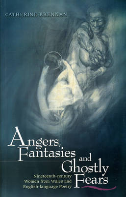 Angers, Fantasies and Ghostly Fears: Nineteenth-century Women from Wales and English Language Poetry